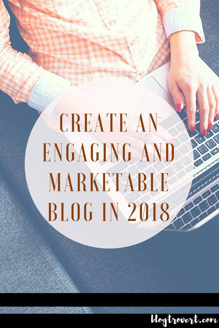 4 INCREDIBLE WAYS TO CREATE AN ENGAGING AND MARKETABLE BLOG 1